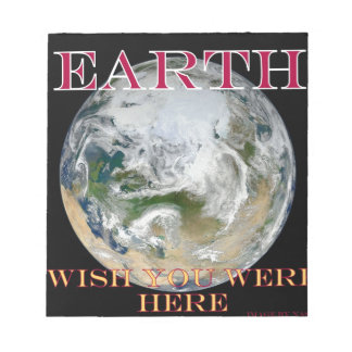 Earth - Wish You Were Here Scratch Pads