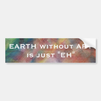 Earth without Art Abstract Watercolor Painting Bumper Sticker