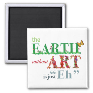 Earth Without Art is Eh Funny Magnet