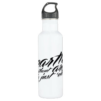 earth without art is just 'eh' 24oz water bottle