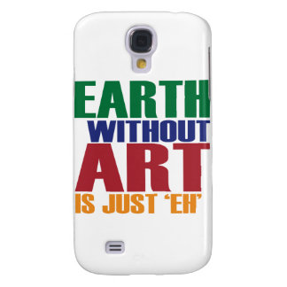 Earth Without Art Is Just Eh Samsung Galaxy S4 Cases