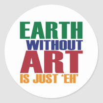 Earth Without Art Is Just Eh Classic Round Sticker