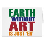 Earth Without Art Is Just Eh Greeting Card