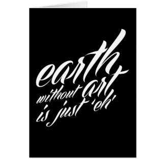 earth without art is just 'eh' greeting card
