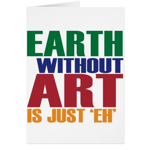 Earth Without Art Is Just Eh Greeting Cards