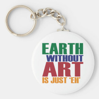 Earth Without Art Is Just Eh Keychain