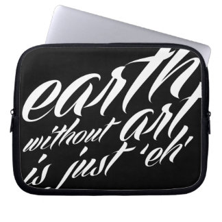 earth without art is just 'eh' laptop computer sleeves