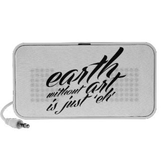 earth without art is just 'eh' laptop speaker