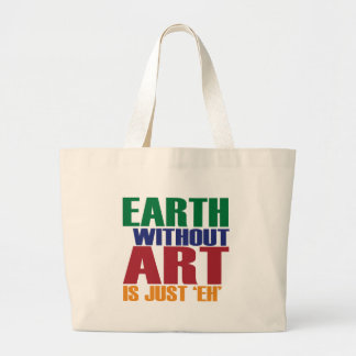 Earth Without Art Is Just Eh Large Tote Bag