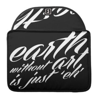 earth without art is just 'eh' MacBook pro sleeve
