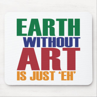 Earth Without Art Is Just Eh Mouse Pad
