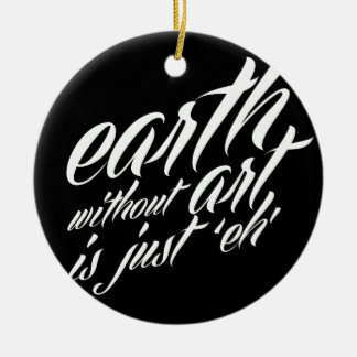 earth without art is just eh christmas ornaments