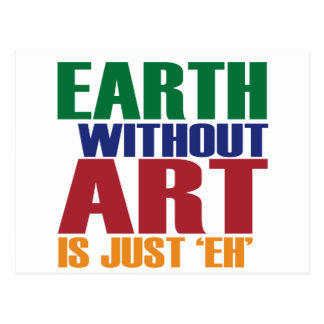 Earth Without Art Is Just Eh Postcard