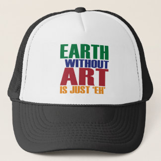 Earth Without Art Is Just Eh Trucker Hat