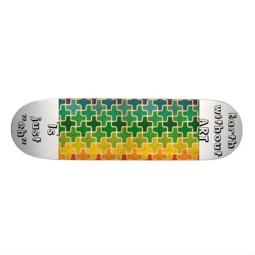 Earth Without Art Skate Board Deck