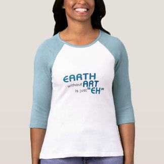 Earth without Art Tshirts