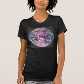 Earth Women Are Hot T-Shirt