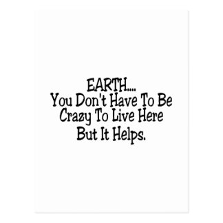 Earth You Dont Have To Be Crazy To Live Here Postcard