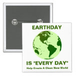 """earthday is """"every day"""" pins"""