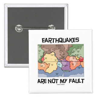 Earthquakes Are Not My Fault (Plate Tectonics) Button