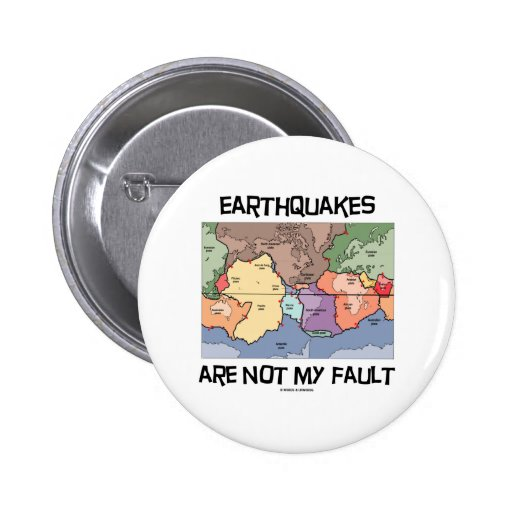 Earthquakes Are Not My Fault (Plate Tectonics) 2 Inch Round Button
