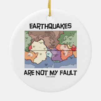 Earthquakes Are Not My Fault (Plate Tectonics) Ceramic Ornament