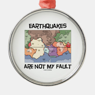 Earthquakes Are Not My Fault (Plate Tectonics) Round Metal Christmas Ornament