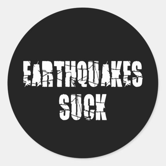 Earthquakes Suck - Quake Survivor Classic Round Sticker
