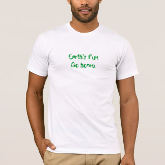 Earth's Full, Go Home. T-Shirt
