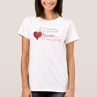 """""""Easier To Starve, Harder to Love"""" - T-Shirt 1"""