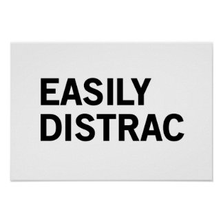 Easily Distrac Posters