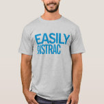Easily distrac(ted) #1 T-Shirt