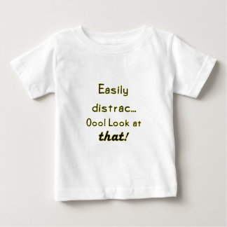 Easily Distracted Baby T-Shirt