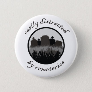 Easily Distracted By Cemeteries Pinback Button