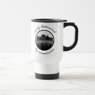 Easily Distracted By Cemeteries Travel Mug