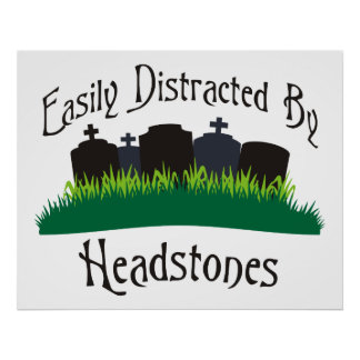 Easily Distracted By Headstones Print