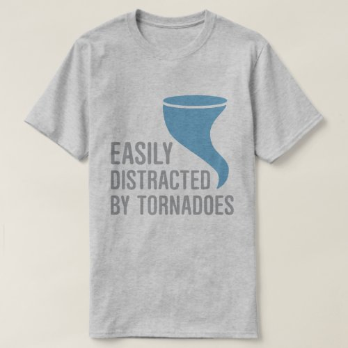 Easily Distracted by Tornadoes T-Shirt