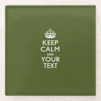 Easily KEEP CALM Have Your Text on Olive Green Glass Coaster