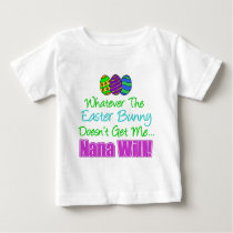 Easter Bunny Doesn't Nana Will Baby T-Shirt