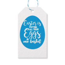 Easter is putting all your eggs in one basket gift tags