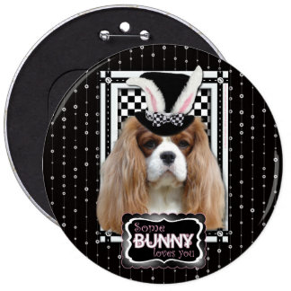 Easter - Some Bunny Loves You - Cavalier Blenheim 6 Inch Round Button