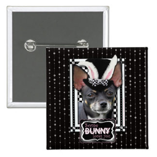 Easter - Some Bunny Loves You - Chihuahua 2 Inch Square Button