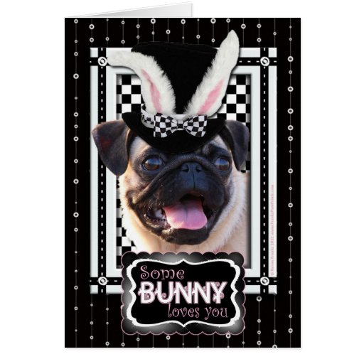Easter - Some Bunny Loves You - Pug Greeting Cards