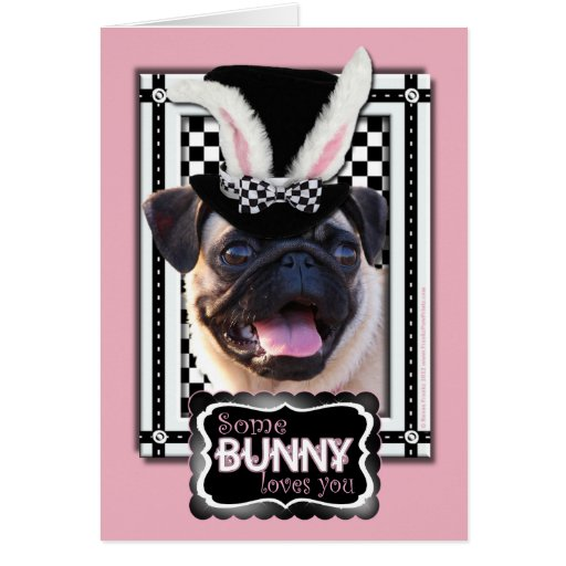 Easter - Some Bunny Loves You - Pug Card