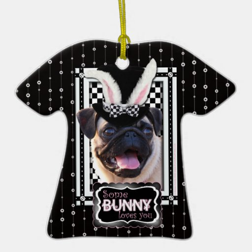 Easter - Some Bunny Loves You - Pug Double-Sided T-Shirt Ceramic Christmas Ornament