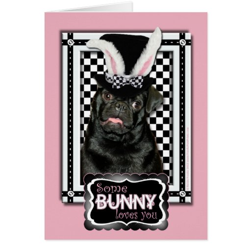 Easter - Some Bunny Loves You - Pug Ruffy Cards