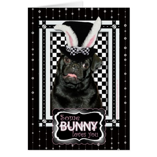Easter - Some Bunny Loves You - Pug Ruffy Greeting Card