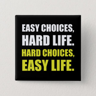 Easy Choices Hard Life Pinback Button