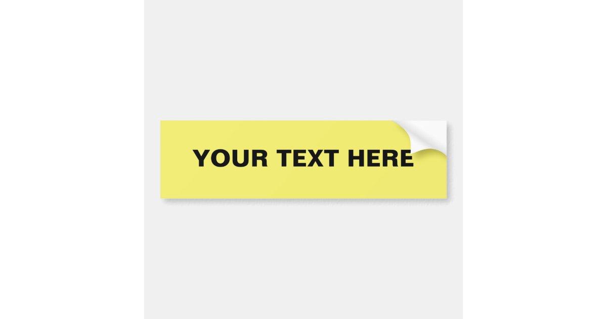 easy custom bumper sticker template yellow ffff66 zazzle. Black Bedroom Furniture Sets. Home Design Ideas