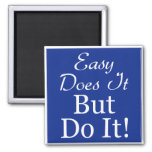 Easy Does It, But DO It! Magnet